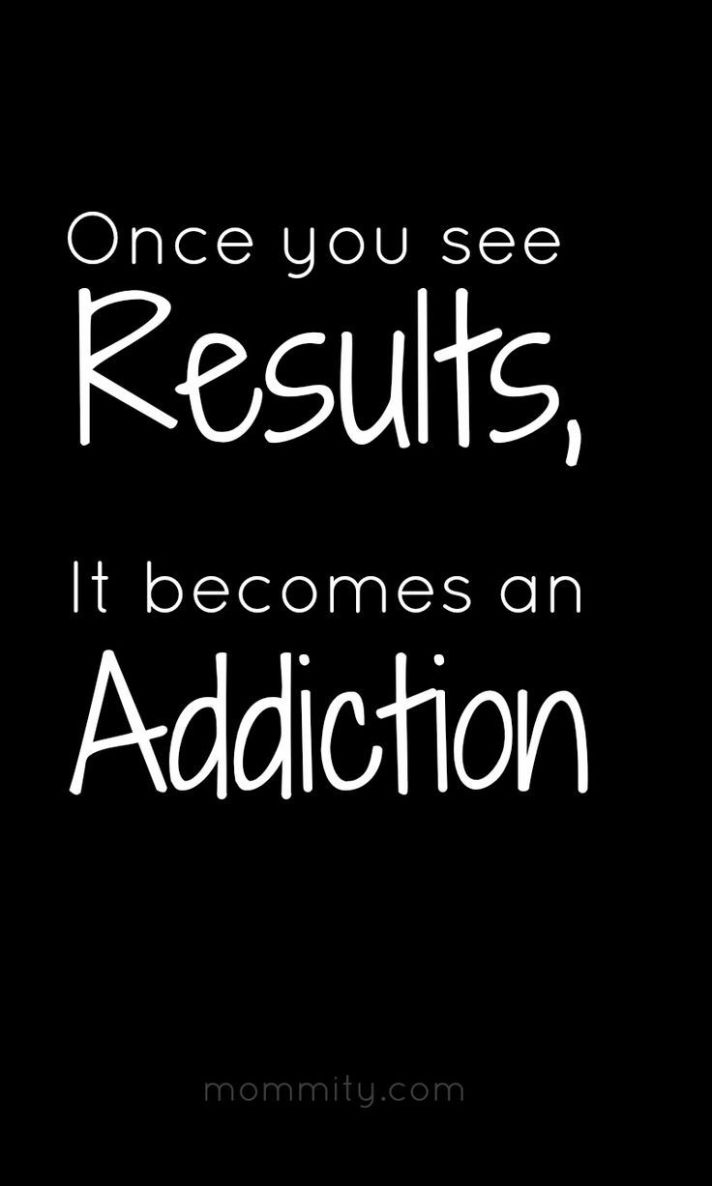 184181-Once-You-See-Results-It-Becomes-An-Addiction